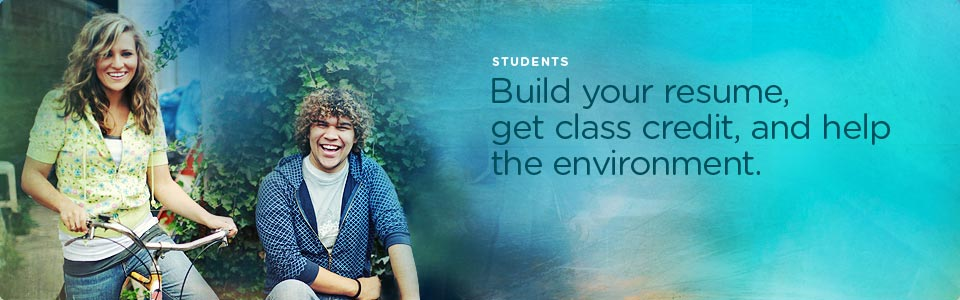 Students: Build your resume, get class credit, and help the environment