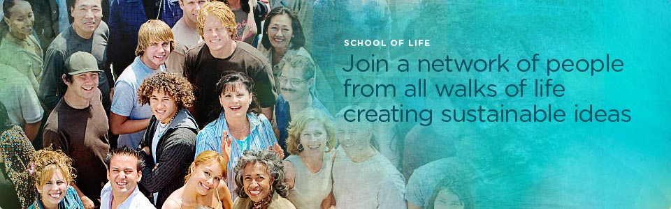 School of Life: Join a network of people from all walks of life creating sustainable ideas